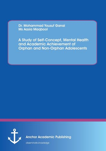 A Study of Self-Concept, Mental Health and Academic Achievement of Orphan and Non-Orphan Adolescents