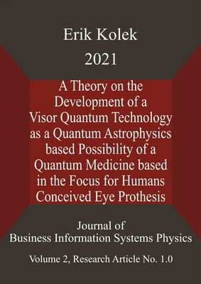 A Theory on the Development of a Visor Quantum Technology as a Quantum Astrophysics based Possibility of a Quantum Medicine based in the Focus for Humans Conceived Eye Prosthesis