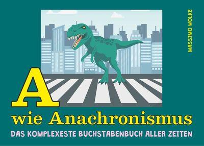 A wie Anachronismus - Das komplexeste Buchstabenbuch aller Zeiten