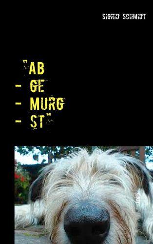 """Ab - ge - Murg - st"""