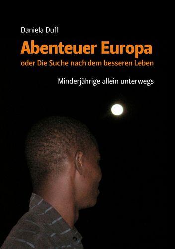 Abenteuer Europa oder Die Suche nach dem besseren Leben