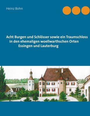 Acht Burgen und Schlösser sowie ein Traumschloss in den ehemaligen woellwarthschen Orten Essingen und Lauterburg