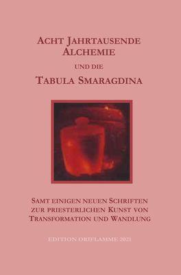 Acht Jahrtausende Alchemie und die Tabula Smaragdina