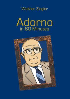 Adorno in 60 Minutes