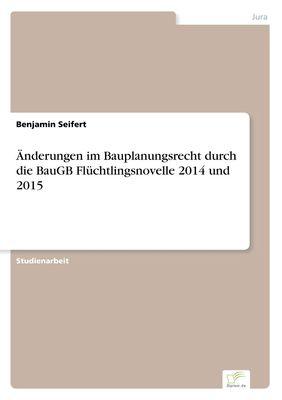 Änderungen im Bauplanungsrecht durch die BauGB Flüchtlingsnovelle 2014 und 2015