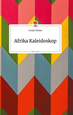 Afrika Kaleidoskop. Life is a Story