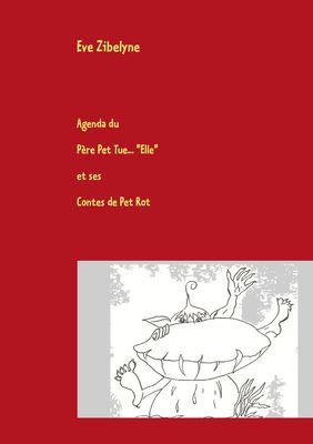 """Agenda du Père Pet Tue """"Elle"""" et ses Contes de Pet Rot"""