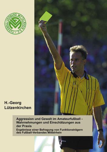Aggression und Gewalt im Amateurfussball - Wahrnehmungen und Einschätzungen a.d. Praxis