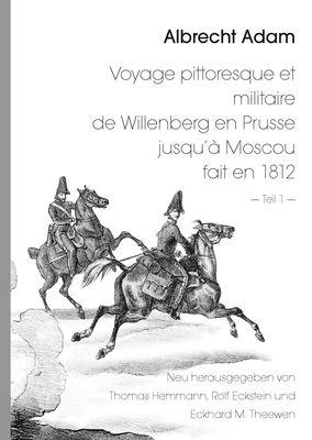 Albrecht Adam - Voyage pittoresque et militaire de Willenberg en Prusse jusqu'à Moscou fait en 1812 - Teil 1 -