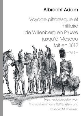 Albrecht Adam - Voyage pittoresque et militaire de Willenberg en Prusse jusqu'à Moscou fait en 1812 - Teil 2 -