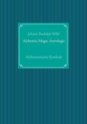 Alchemistische Symbole: Alchemie, Magie, Astrologie