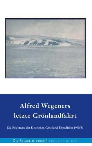 Alfred Wegeners letzte Grönlandfahrt