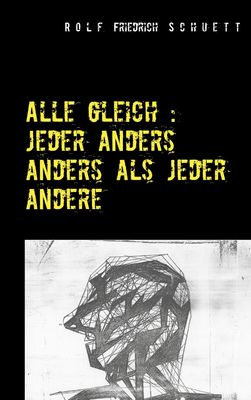 Alle gleich : jeder anders anders als jeder andere