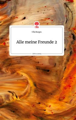 Alle meine Freunde 2. Life is a Story - story.one