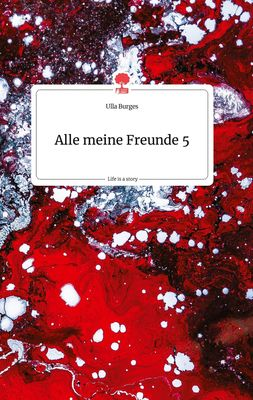Alle meine Freunde 5. Life is a Story - story.one