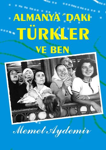 Almanya`daki Türkler ve Ben