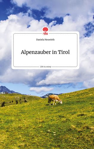Alpenzauber in Tirol. Life is a Story - story.one