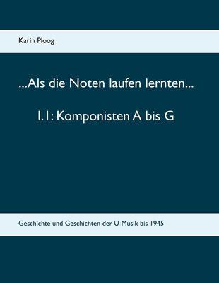 ...Als die Noten laufen lernten... 1.1: Komponisten A bis G