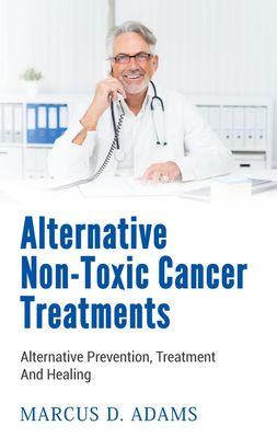 Alternative Non-Toxic Cancer Treatments