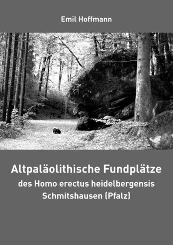 Altpaläolithische Fundplätze des Homo erectus heidelbergensis Schmitshausen (Pfalz)