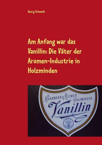 Am Anfang war das Vanillin: Die Väter der Aromen-Industrie in Holzminden