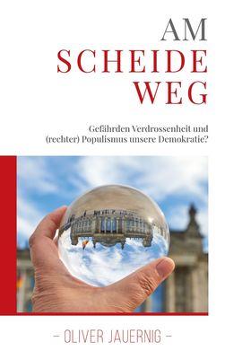 AM SCHEIDEWEG - Gefährden Verdrossenheit und (rechter) Populismus unsere Demokratie?
