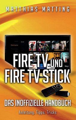Amazon Fire TV und Fire TV Stick - das inoffizielle Handbuch