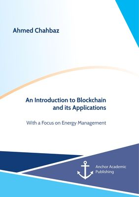 An Introduction to Blockchain and its Applications. With a Focus on Energy Management