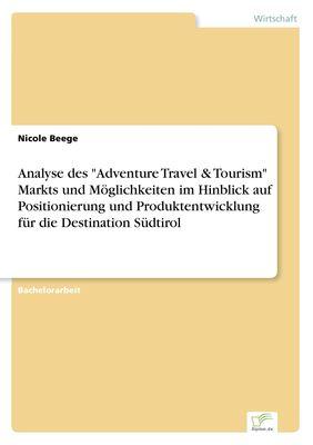 """Analyse des """"Adventure Travel & Tourism"""" Markts und Möglichkeiten im Hinblick auf Positionierung und Produktentwicklung für die Destination Südtirol"""