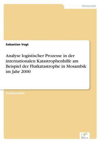 Analyse logistischer Prozesse in der internationalen Katastrophenhilfe am Beispiel der Flutkatastrophe in Mosambik im Jahr 2000