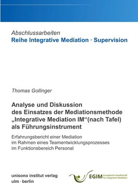 """Analyse und Diskussion des Einsatzes der Mediationsmethode """"Integrative Mediation IM"""" (nach Tafel) als Führungsinstrument"""