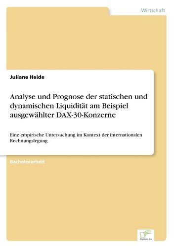 Analyse und Prognose der statischen und dynamischen Liquidität am Beispiel ausgewählter DAX-30-Konzerne