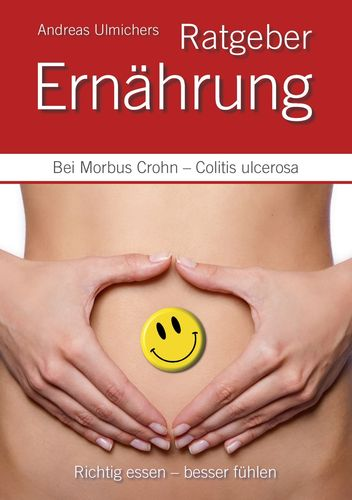 Andreas Ulmichers Ernährungsratgeber bei Morbus Crohn – Colitis ulcerosa