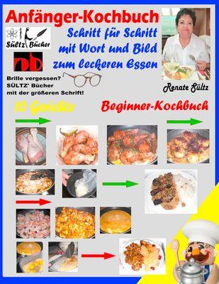 Anfänger-Kochbuch - Schritt für Schritt mit Wort und Bild zum leckeren Essen - Beginner-Kochbuch