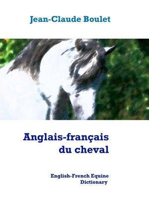 Anglais-français du cheval - English-French Equine Dictionary