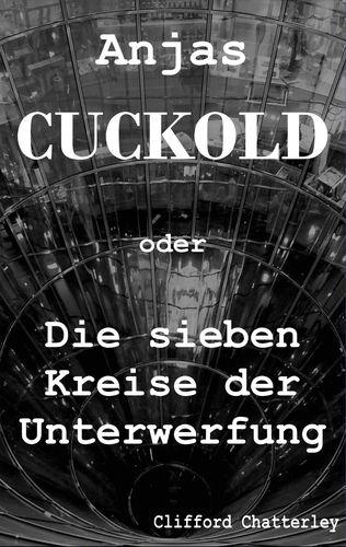 Anjas Cuckold oder Die sieben Kreise der Unterwerfung