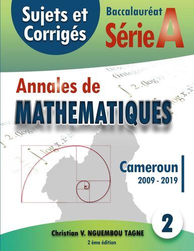Annales de Mathématiques, Baccalauréat A, Cameroun, 2009 - 2019