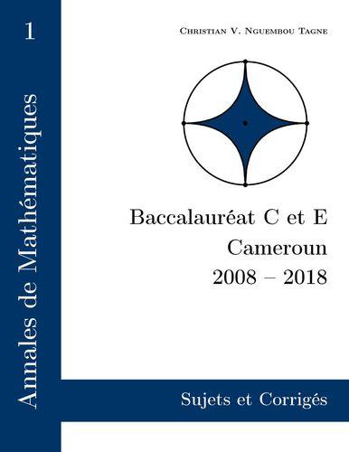 Annales de Mathématiques, Baccalauréat C et E, Cameroun, 2008 - 2018