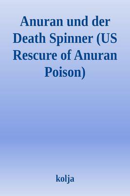 Anuran und der Death Spinner