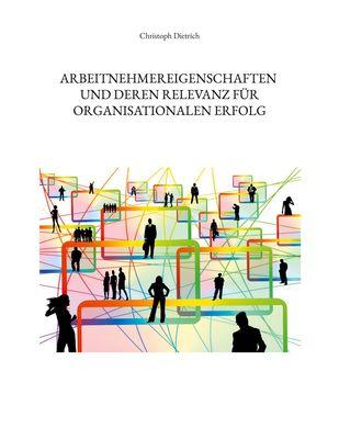 Arbeitnehmereigenschaften und deren Relevanz für organisationalen Erfolg