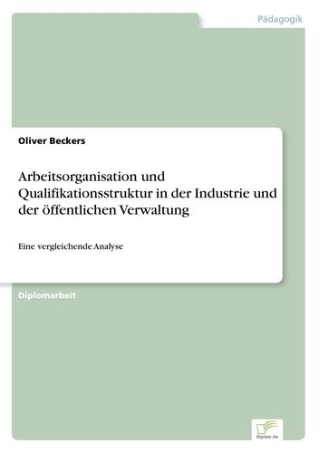 Arbeitsorganisation und Qualifikationsstruktur in der Industrie und der öffentlichen Verwaltung