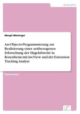 ArcObjects-Programmierung zur Realisierung einer zeitbezogenen Erforschung der Hagelabwehr in Rosenheim mit ArcView und der Extension Tracking Analyst