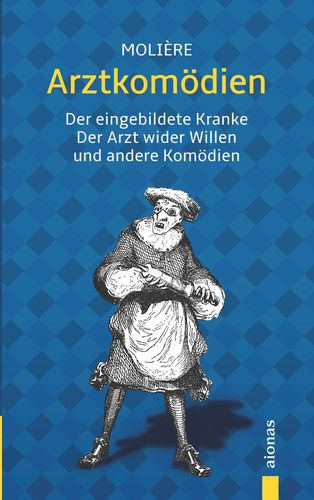 Arztkomödien: Molière: Der eingebildete Kranke, Arzt wider Willen u. a.