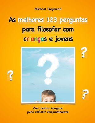 As melhores 123 perguntas para filosofar com crianças e jovens