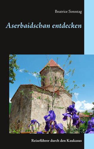 Aserbaidschan entdecken