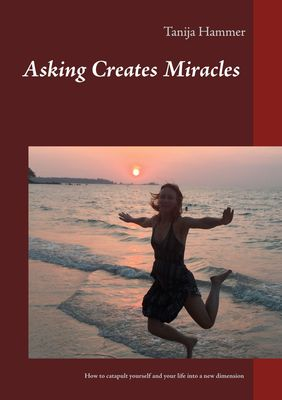 Asking Creates Miracles -  Ask and you shall receive