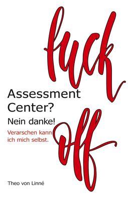 Assessment Center? Nein danke!