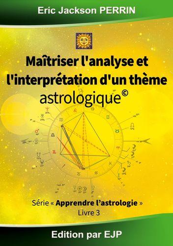 Astrologie livre 3 : Maitriser l'analyse et l'interprétation d'un thème astrologique