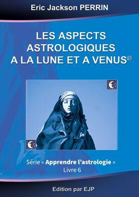 Astrologie livre 6 : Les aspects astrologiques à la Lune et à Vénus