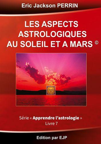 Astrologie livre 7 : Les aspects astrologiques au Soleil et à Mars